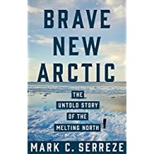 Brave New Arctic: The Untold Story of the Melting North (Science Essentials Book 30) (English Edition)