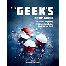 The Geek's Cookbook: Easy Recipes Inspired by Pokémon, Harry Potter, Star Wars, and More! (English Edition)