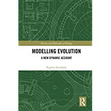 Modelling Evolution: A New Dynamic Account (History and Philosophy of Biology) (English Edition)