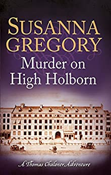 """Murder on High Holborn: Chaloner's Ninth Exploit in Restoration London (Adventures of Thomas Chaloner Book 9) (English Edition)"",作者:[Gregory, Susanna]"
