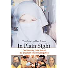 In Plain Sight: The Startling Truth behind the Elizabeth Smart Investigation (English Edition)