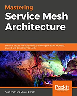 """Mastering Service Mesh Architecture: Enhance, secure and observe cloud-native applications with Istio, Linkerd, and Consul Service Mesh (English Edition)"",作者:[Khatri, Anjali, Khatri, Vikram]"