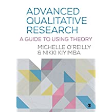 Advanced Qualitative Research: A Guide to Using Theory (English Edition)