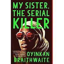 My Sister, the Serial Killer: A Novel (English Edition)