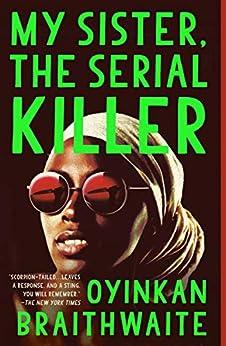 """My Sister, the Serial Killer: A Novel (English Edition)"",作者:[Braithwaite, Oyinkan]"