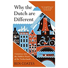 Why the Dutch are Different: A Journey into the Hidden Heart of the Netherlands: From Amsterdam to Zwarte Piet, the acclaimed guide to travel in Holland (English Edition)