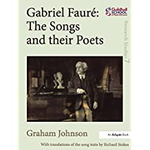 Gabriel Fauré: The Songs and their Poets (Guildhall Research Studies) (English Edition)