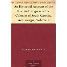 An Historical Account of the Rise and Progress of the Colonies of South Carolina and Georgia, Volume 2 (English Edition)