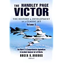 Handley Page Victor - Volume 2: The Mark 2 and Comprehensive Appendices and Accident Analysis for all Marks. (English Edition)