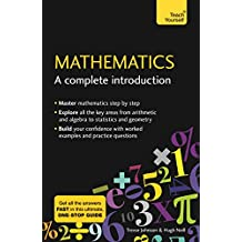 Mathematics: A Complete Introduction: The Easy Way to Learn Maths (Teach Yourself: Math & Science) (English Edition)