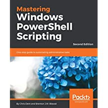 Mastering Windows PowerShell Scripting - Second Edition: One-stop guide to automating administrative tasks (English Edition)