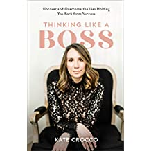 Thinking Like a Boss: Uncover and Overcome the Lies Holding You Back from Success (English Edition)