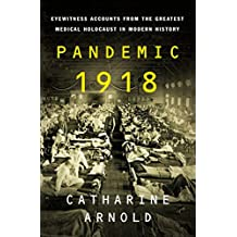 Pandemic 1918: Eyewitness Accounts from the Greatest Medical Holocaust in Modern History (English Edition)