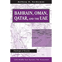 Bahrain, Oman, Qatar, And The Uae: Challenges Of Security (Csis Middle East Dynamic Net Assessment) (English Edition)