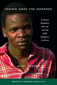 """""""Taking Away the Distance: A Young Orphan's Journey and the AIDS Epidemic in Africa Crusade to Unite Children Orphaned by the E (English Edition)"""",作者:[Roston, Miles]"""