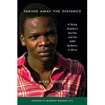 Taking Away the Distance: A Young Orphan's Journey and the AIDS Epidemic in Africa Crusade to Unite Children Orphaned by the E (English Edition)