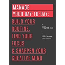 Manage Your Day-to-Day: Build Your Routine, Find Your Focus, and Sharpen Your Creative Mind (99U) (English Edition)