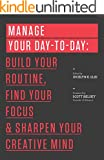 Manage Your Day-to-Day: Build Your Routine, Find Your Focus, and Sharpen Your Creative Mind (The 99U Book Series) (English...