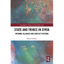 State and Tribes in Syria: Informal Alliances and Conflict Patterns (Routledge/ St. Andrews Syrian Studies Series) (English Edition)