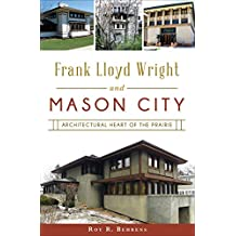Frank Lloyd Wright and Mason City: Architectural Heart of the Prairie (English Edition)