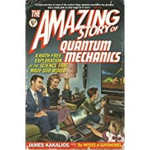 The Amazing Story of Quantum Mechanics: A Math-Free Exploration of the Science That Made Our World (English Edition)