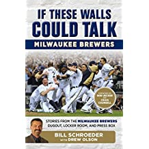 If These Walls Could Talk: Milwaukee Brewers: Stories from the Milwaukee Brewers Dugout, Locker Room, and Press Box (English Edition)