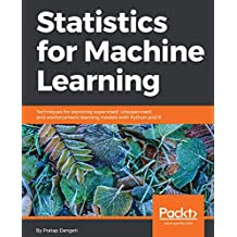 Statistics for Machine Learning: Techniques for exploring supervised, unsupervised, and reinforcement learning models with Python and R (English Edition)