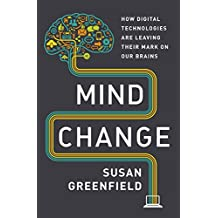 Mind Change: How Digital Technologies Are Leaving Their Mark on Our Brains (English Edition)