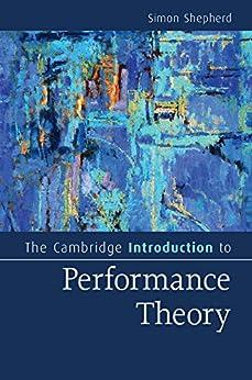 """The Cambridge Introduction to Performance Theory (Cambridge Introductions to Literature) (English Edition)"",作者:[Shepherd, Simon]"