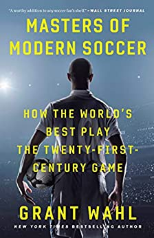 """""""Masters of Modern Soccer: How the World's Best Play the Twenty-First-Century Game (English Edition)"""",作者:[Wahl, Grant]"""