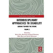 Interdisciplinary Approaches to Disability: Looking Towards the Future: Volume 2 (Interdisciplinary Disability Studies) (English Edition)