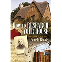 How To Research Your House: Every Home Tells a Story... (English Edition)