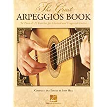 The Great Arpeggios Book: 54 Pieces & 23 Exercises for Classical and Fingerstyle Guitar (English Edition)