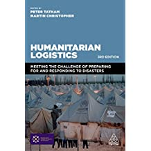 Humanitarian Logistics: Meeting the Challenge of Preparing For and Responding To Disasters (English Edition)