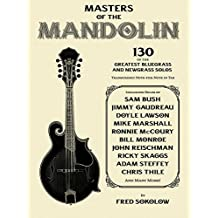 Masters of the Mandolin: 130 of the Greatest Bluegrass and Newgrass Solos (English Edition)