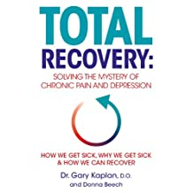Total Recovery: Solving the Mystery of Chronic Pain and Depression (English Edition)