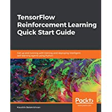 TensorFlow Reinforcement Learning Quick Start Guide: Get up and running with training and deploying intelligent, self-learning agents using Python (English Edition)