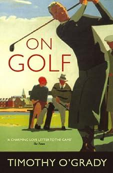 """""""On Golf (English Edition)"""",作者:[Timothy O'Grady]"""