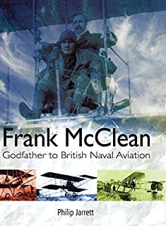 Frank McClean: The Godfather to British Naval Aviation (English Edition)