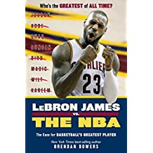 LeBron James vs. the NBA: The Case for the NBA's Greatest Player (English Edition)