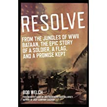 Resolve: From the Jungles of WW II Bataan,The Epic Story of a Soldier, a Flag, and a Prom ise Kept (English Edition)