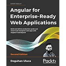 Angular for Enterprise-Ready Web Applications: Build and deliver production-grade and cloud-scale evergreen web apps with Angular 9 and beyond, 2nd Edition (English Edition)