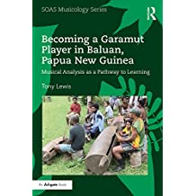 Becoming a Garamut Player in Baluan, Papua New Guinea: Musical Analysis as a Pathway to Learning (SOAS Musicology Series) (English Edition)