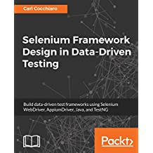 Selenium Framework Design in Data-Driven Testing: Build data-driven test frameworks using Selenium WebDriver, AppiumDriver, Java, and TestNG (English Edition)