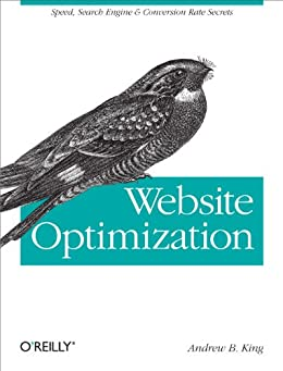 """Website Optimization: Speed, Search Engine & Conversion Rate Secrets (English Edition)"",作者:[Andrew B. King]"