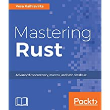 Mastering Rust: Advanced concurrency, macros, and safe database (English Edition)