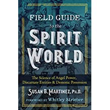 Field Guide to the Spirit World: The Science of Angel Power, Discarnate Entities, and Demonic Possession (English Edition)