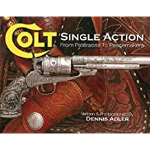 Colt Single Action: From Patersons to Peacemakers (English Edition)