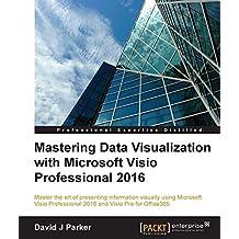 Mastering Data Visualization with Microsoft Visio Professional 2016 (English Edition)