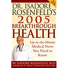 Dr. Isadore Rosenfeld's 2005 Breakthrough Health: Up-to-the-Minute Medical News You Need to Know (DR. ISADORE ROSENFELD'S BREAKTHROUGH HEALTH) (English Edition)